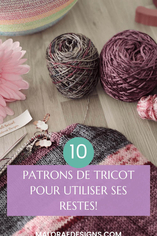10 patrons de tricot pour utiliser ses restes de laine - Maloraé Designs
