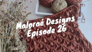 Maloraé Designs -Podcast tricot Épisode 26