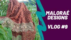Maloraé Designs - Vidéo tricot - Vlog tricot #9