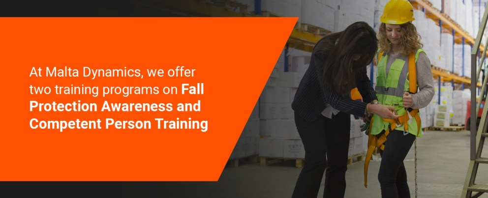 at malta dynamics, we offer two training programs on fall protection awareness and competent person training