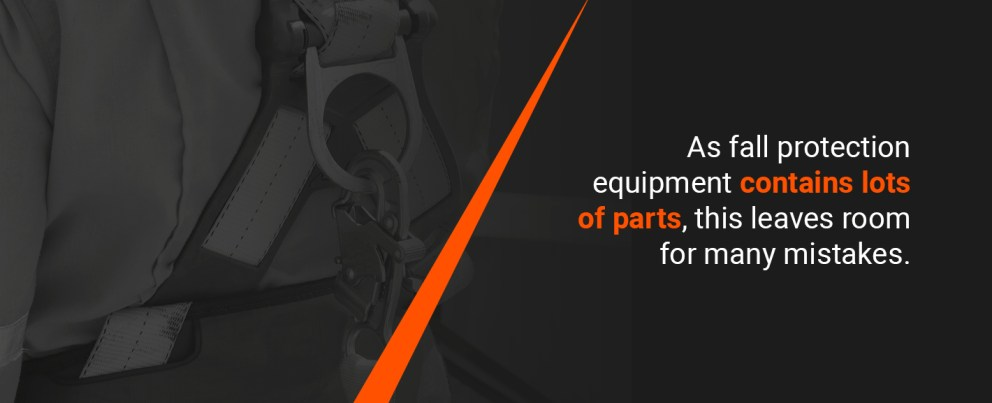 as fall protection equipment contains lots of parts, this leaves room for many mistakes