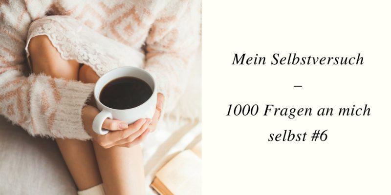 Mein Selbstversuch–1000 Fragen an mich selbst #6
