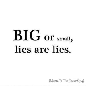 big or small, lies are lies