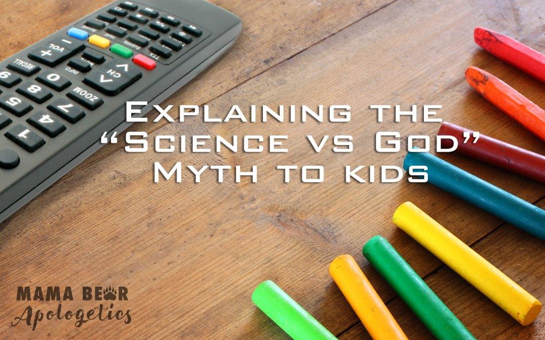 "Explaining the ""Science vs God"" Myth to Kids"