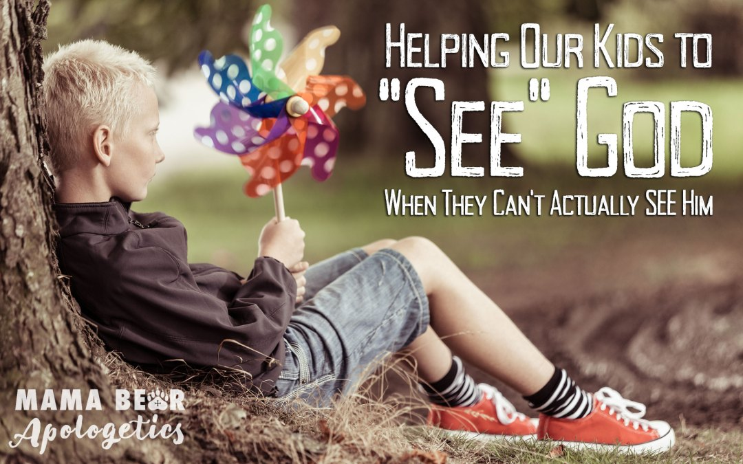 Helping Our Kids to See God… When They Can't Actually SEE Him