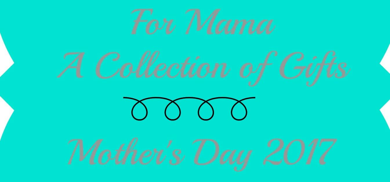 For Mama, a collection of gifts | Mother's Day