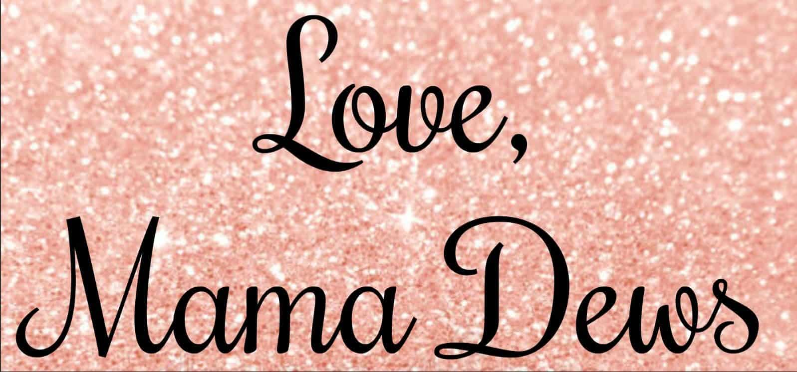 Love, Mama Dews