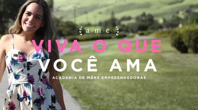Como mudar de vida com a AME - Academia de Mães Empreendedoras