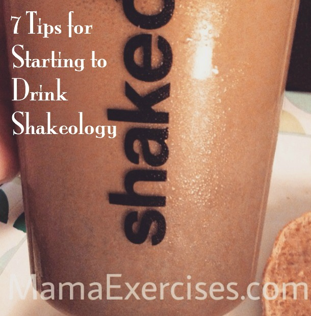 7 Tips for Starting to Drink Shakeology - MamaExercises.com
