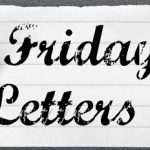 Friday Letters – March 29, 2013