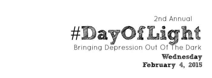 2nd Annual #DayOfLight Bringing Depression Out of the Dark - Wednesday February 4, 2015
