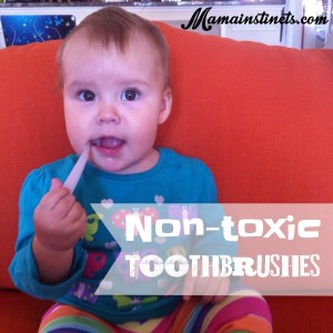 Non-toxic toothbrushes (and toothpaste) **Updated 2016**