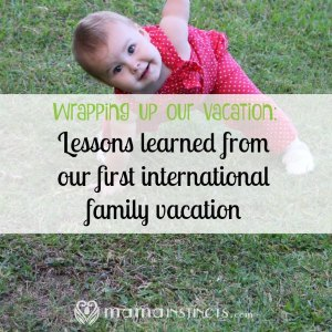 Wrapping up our vacation: Lessons learned from our first international family vacation