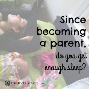 Since becoming a parent, do you get enough sleep?