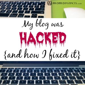 My blog was hacked {and how I fixed it}