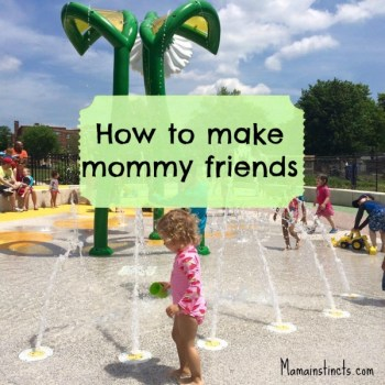 How to make mommy friends