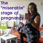 """The """"miserable"""" stage of pregnancy"""