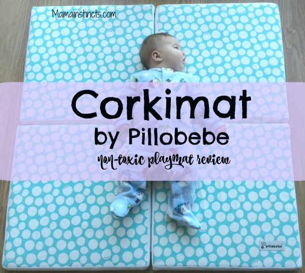 Corkimat by Pillobebe non-toxic #playmat review #nontoxic #organic #baby #babygear