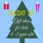 Holiday tip: Gift ideas for kids 0-3 years old