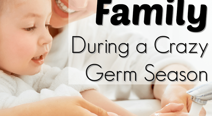How to Have a Healthy Family During a Crazy Germ Season