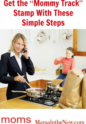 "Get the ""Mommy Track"" Stamp With These Simple Steps"