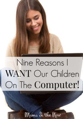 Nine reasons I WANT our children on the computer. We embrace technology in our family. Some of these reasons will surprise you.