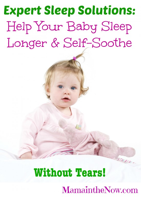 Expert Sleep Solutions: Help your baby sleep longer and self-soothe - without tears!