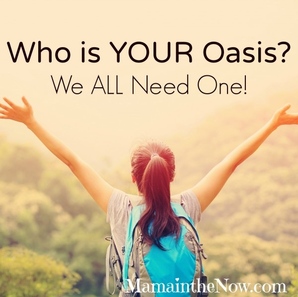Who is your Oasis? We all Need One