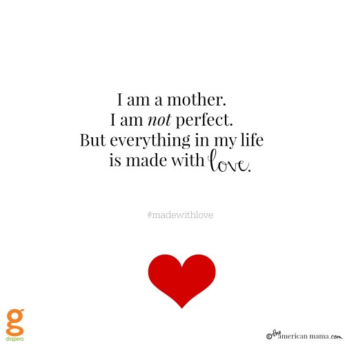 I am a mother. I am NOT perfect. But everything in my life is made with love.