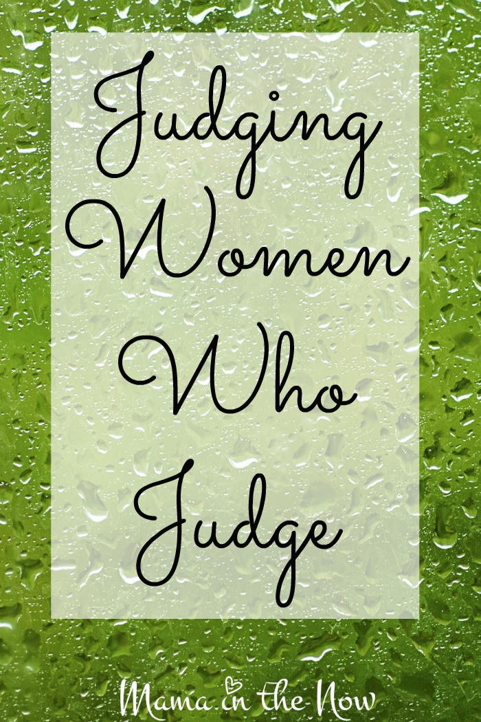 "Judging Women Who Judge. I hesitated to write on the topic of ""mom judging,"" but then this happened! I had to write!"