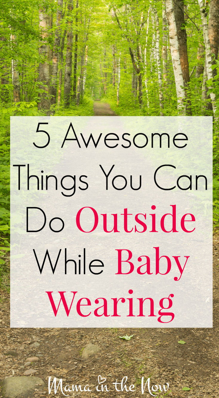5 awesome things you can go outside while baby wearing. Great ideas for ways to have fun with your family out in nature.