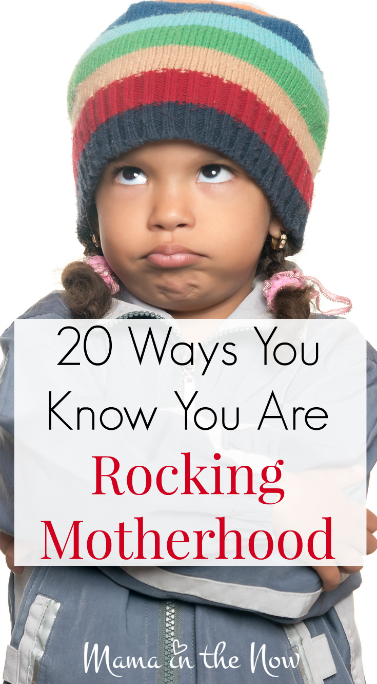 20 ways you know you are rocking motherhood - from the REAL WORLD! Come here for encouragement - we are in this together!