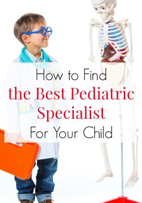How to find the best pediatric specialist for your child - sound advice from a medical mom. When you are facing a new diagnosis for your child, the search is on for the best doctor - these steps will get you to the the perfect physician. Click to read!