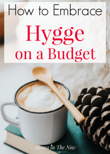 How to embrace hygge on a budget. Frugal living tips to bring hygge into your life. Lifestyle tips and hacks to add hygge to your family life. #hygge #Frugal #OnABudget #Hyggelig #Family #Danish #Denmark #MamaintheNow