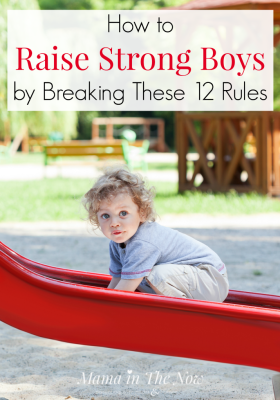 How to raise strong boys by breaking these 12 rules. Parenting strategies to raise sensitive boys. Parenting tips on how to raise boys from a boy mom of four. Parenting hack, boy mom tips and advice. #BoyMom #Parenting #RaiseBoys #MamaintheNow