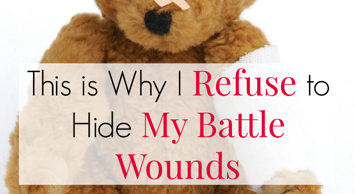 This is Why I Refuse to Hide My Battle Wounds
