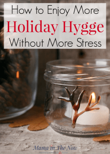 How to Enjoy More Holiday Hygge Without More Stress. Christmas hygge and stress-free family fun. Enjoy Thanksgiving, Christmas and the winter holidays without stress, but with lots of hygge. Family time, holiday memories without breaking the bank. #Hygge #Christmas #Holidays #HolidayFun #FamilyTime #HolidayHygge #ChristmasHygge #Family #Stressfree