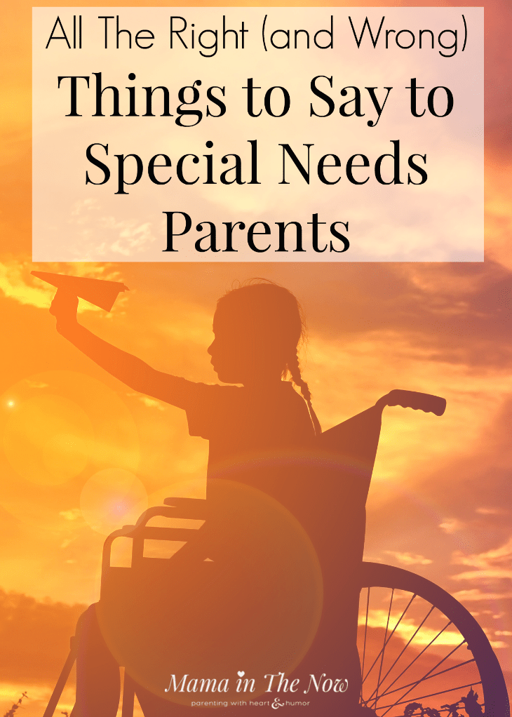 The right things to say to special needs parents. Words for comfort for special needs parents. How do you comfort someone with a newly diagnosed child? These words of comfort are great! #SpecialNeeds #SpecialNeedsParents #thingstosay #wordsofcomfort #comfort #specialneedsmom #heartmom #MamaintheNow