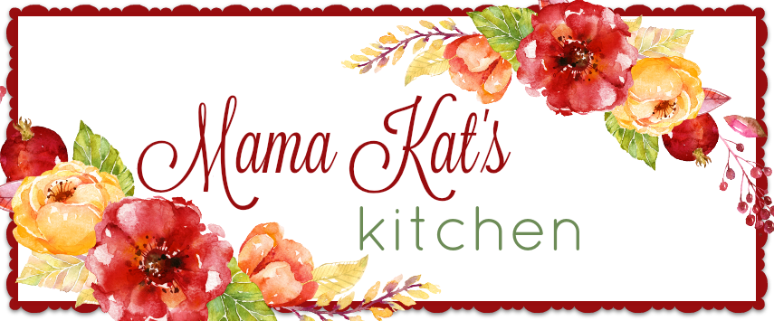 Welcome to Mama Kat's Kitchen recipes and more!