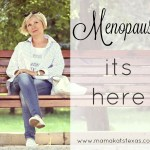 Menopause – It's Here!
