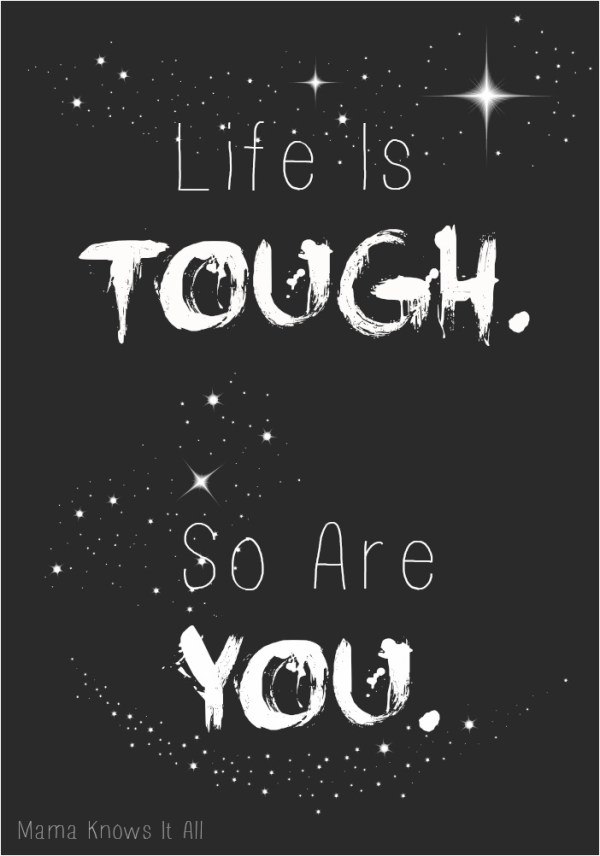 Life Is Tough. So Are You. #ToughIs - Mama Knows It All