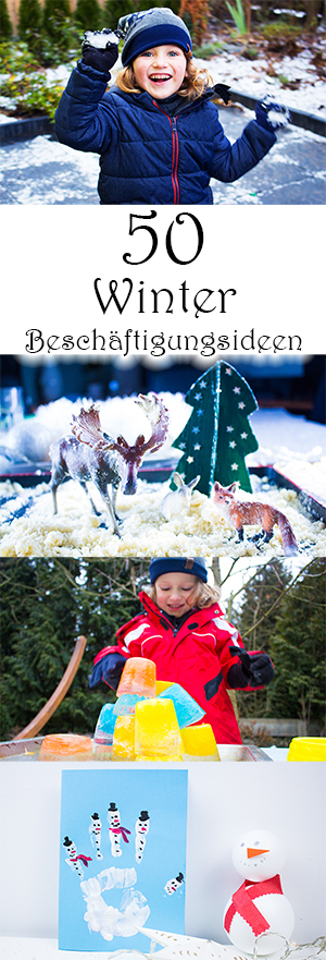 50 Winter Beschäftigungsideen für Kinder drinnen und draußen - Basteln, Spielen, Malen im Winter zu Weihnachten und Silvester, Spiele mit Eis und Schnee und viel mehr