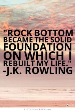 rock-bottom-became-the-solid-foundation-on-which-i-rebuilt-my-life-quote-1