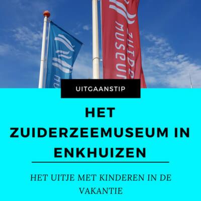 HET ZUIDERZEEMUSEUM IN ENKHUIZEN MAMAMETEENBLOG.NL