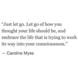 Let go of how you thought your life should be