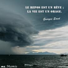 Le repos est un rêve ; la vie est un orage - Georges Sand