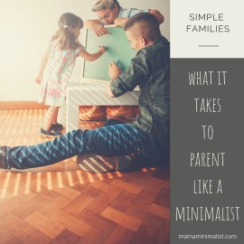 Parenting is hard. Here's what it takes to parent like a minimalist.