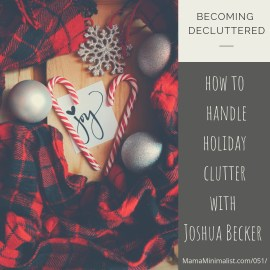 Joshua Becker of Becoming Minimalist offers his best tips for handling holiday clutter in the form of excess decorations and gifts.