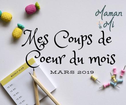 Mes Coups de Coeur du mois mars 2019 MamanMi