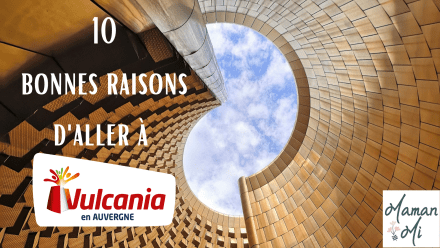 10 raisons aller vulcania maman mi blog 2020